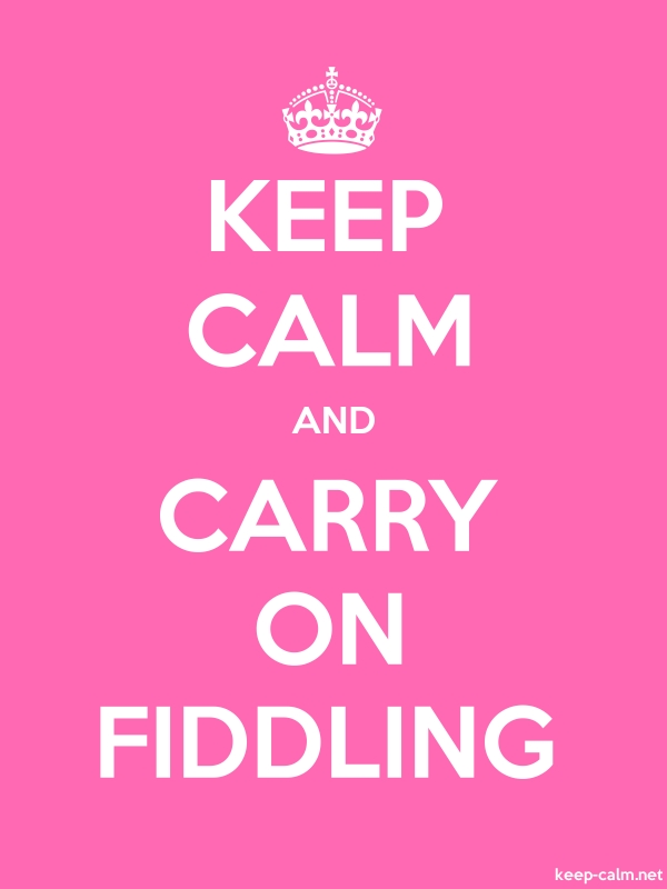 KEEP CALM AND CARRY ON FIDDLING - white/pink - Default (600x800)