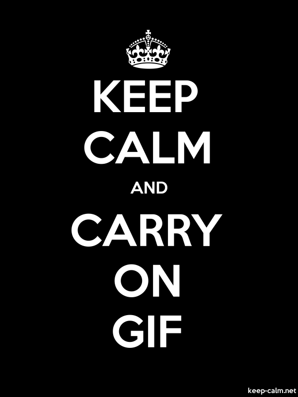 KEEP CALM AND CARRY ON GIF - white/black - Default (600x800)