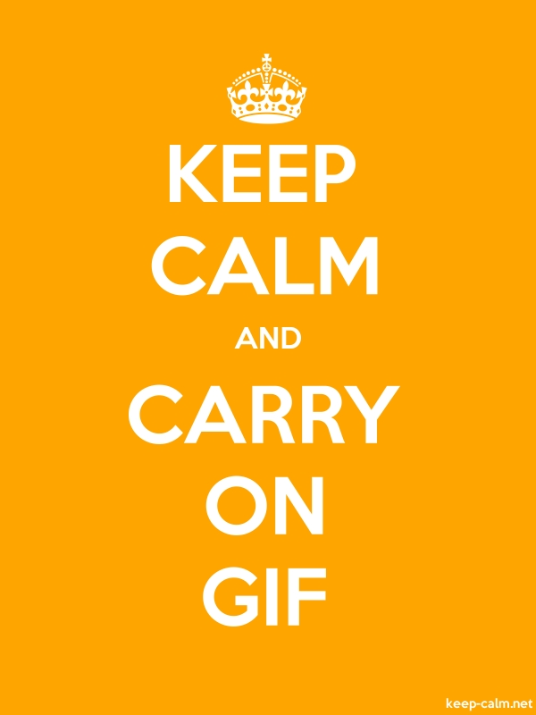 KEEP CALM AND CARRY ON GIF - white/orange - Default (600x800)