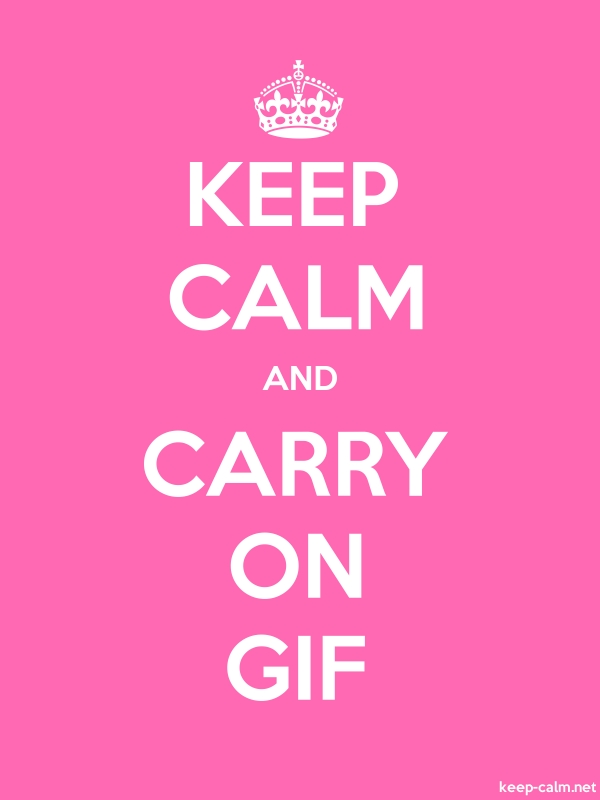 KEEP CALM AND CARRY ON GIF - white/pink - Default (600x800)