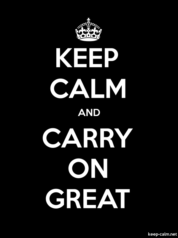 KEEP CALM AND CARRY ON GREAT - white/black - Default (600x800)