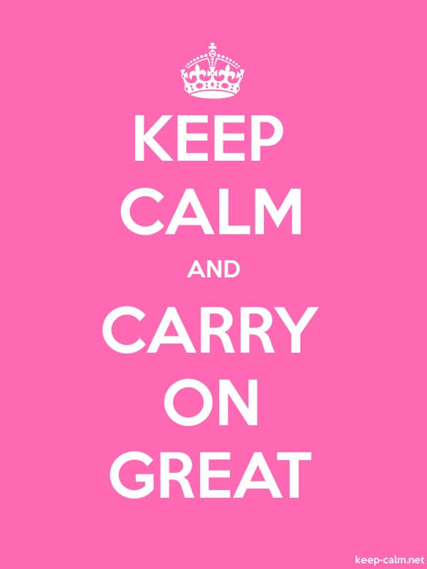 KEEP CALM AND CARRY ON GREAT - white/pink - Default (600x800)