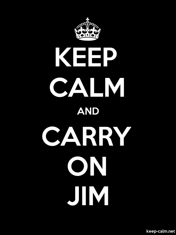 KEEP CALM AND CARRY ON JIM - white/black - Default (600x800)