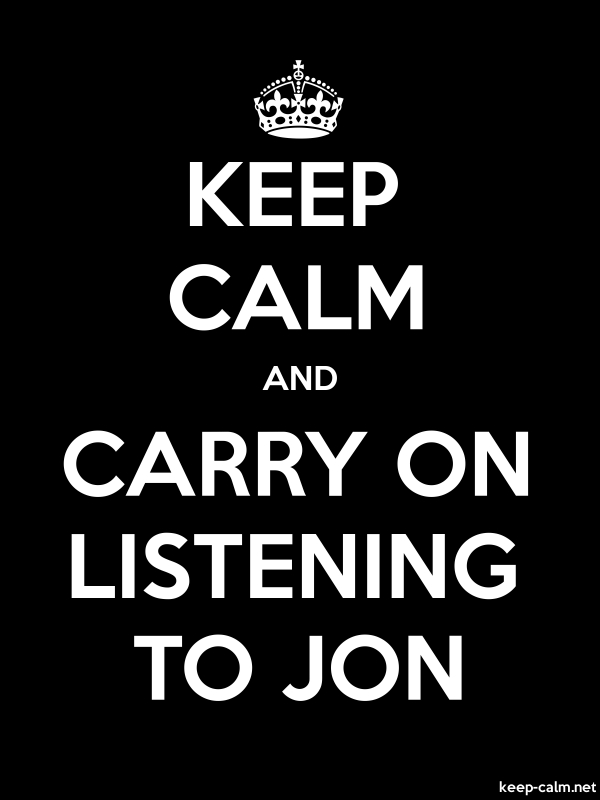 KEEP CALM AND CARRY ON LISTENING TO JON - white/black - Default (600x800)
