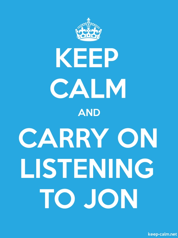 KEEP CALM AND CARRY ON LISTENING TO JON - white/blue - Default (600x800)