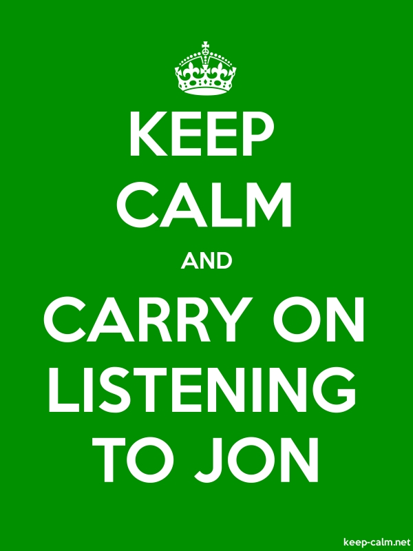 KEEP CALM AND CARRY ON LISTENING TO JON - white/green - Default (600x800)