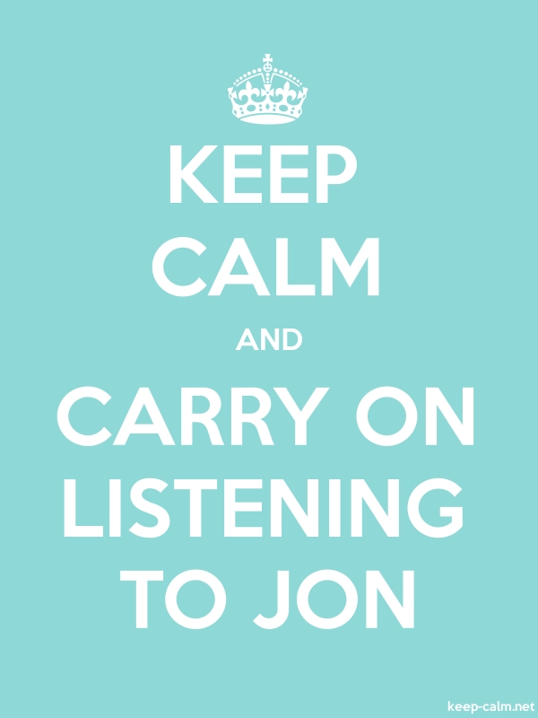 KEEP CALM AND CARRY ON LISTENING TO JON - white/lightblue - Default (600x800)