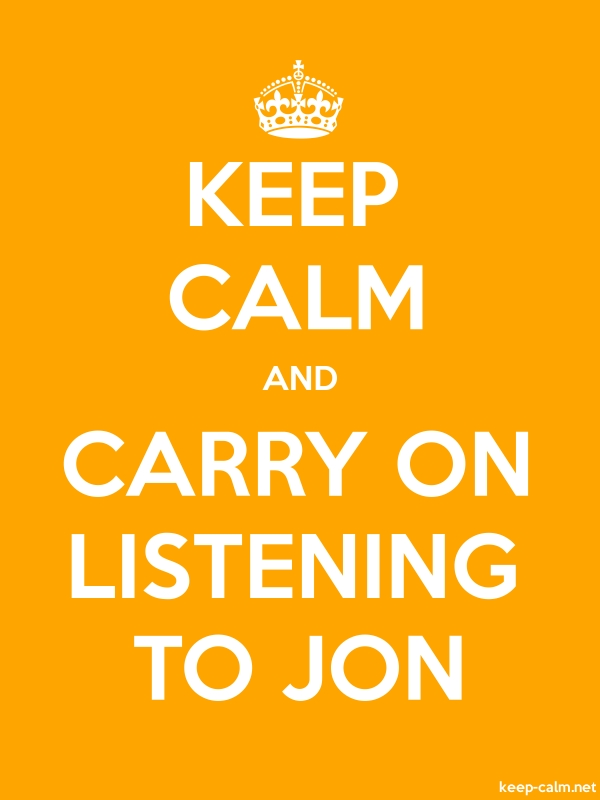 KEEP CALM AND CARRY ON LISTENING TO JON - white/orange - Default (600x800)