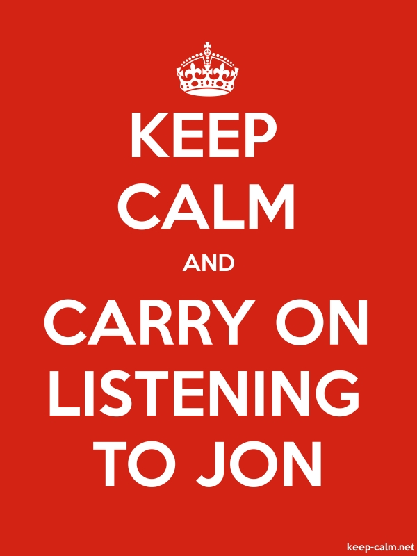 KEEP CALM AND CARRY ON LISTENING TO JON - white/red - Default (600x800)