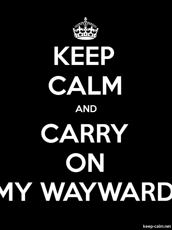 KEEP CALM AND CARRY ON MY WAYWARD - white/black - Default (600x800)
