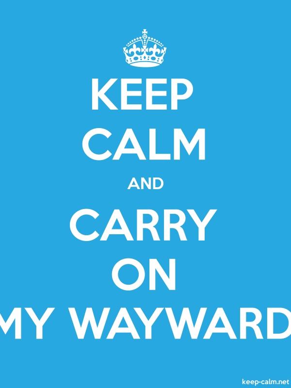 KEEP CALM AND CARRY ON MY WAYWARD - white/blue - Default (600x800)