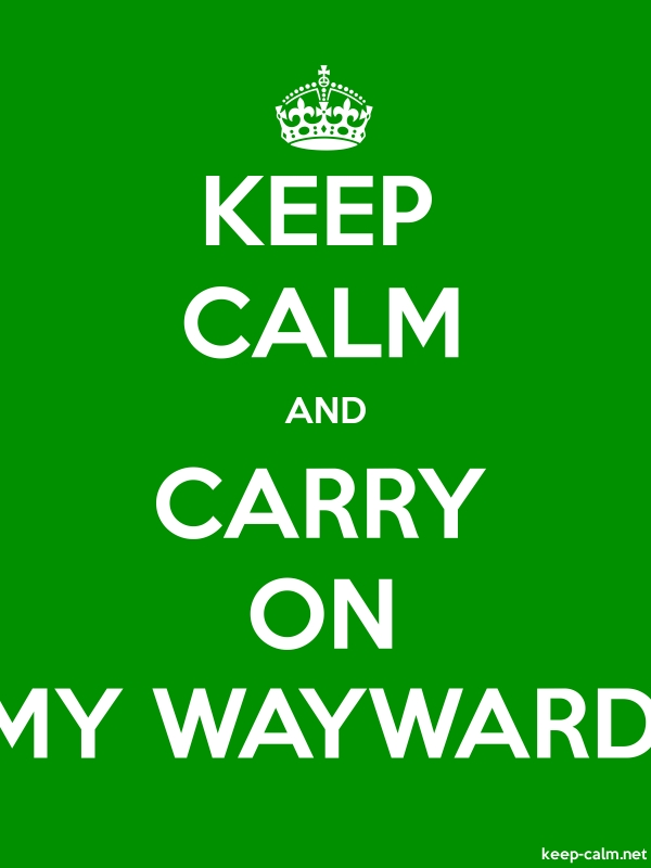 KEEP CALM AND CARRY ON MY WAYWARD - white/green - Default (600x800)