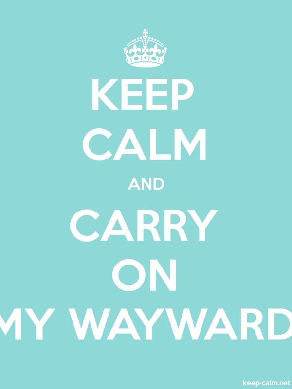 KEEP CALM AND CARRY ON MY WAYWARD - white/lightblue - Default (600x800)