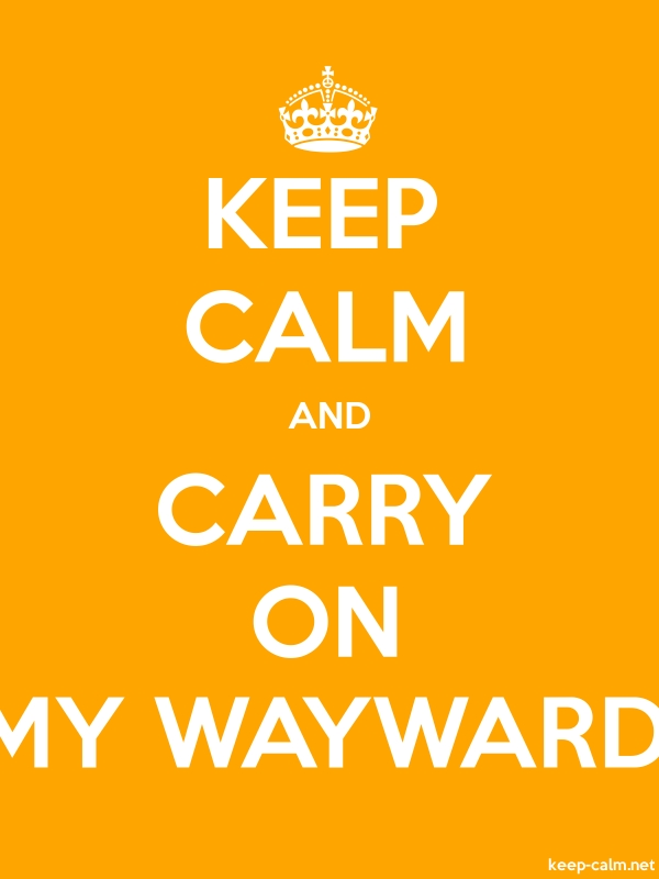 KEEP CALM AND CARRY ON MY WAYWARD - white/orange - Default (600x800)
