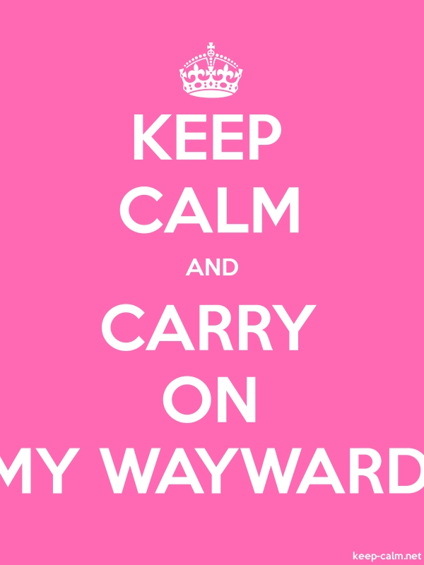 KEEP CALM AND CARRY ON MY WAYWARD - white/pink - Default (600x800)