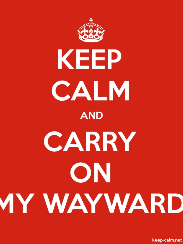 KEEP CALM AND CARRY ON MY WAYWARD - white/red - Default (600x800)
