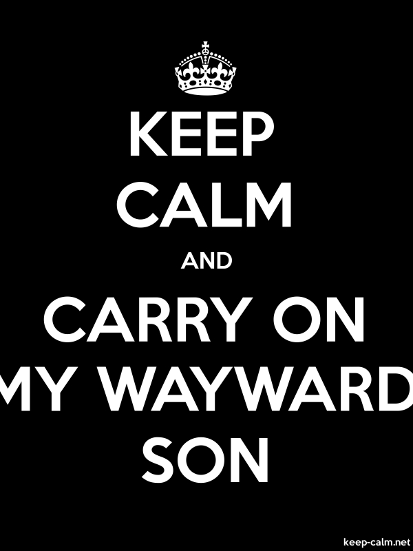 KEEP CALM AND CARRY ON MY WAYWARD SON - white/black - Default (600x800)