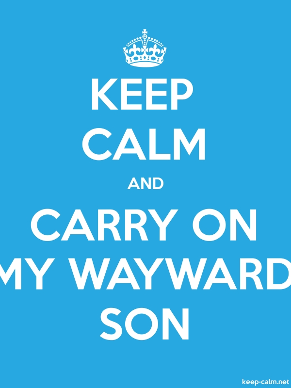 KEEP CALM AND CARRY ON MY WAYWARD SON - white/blue - Default (600x800)