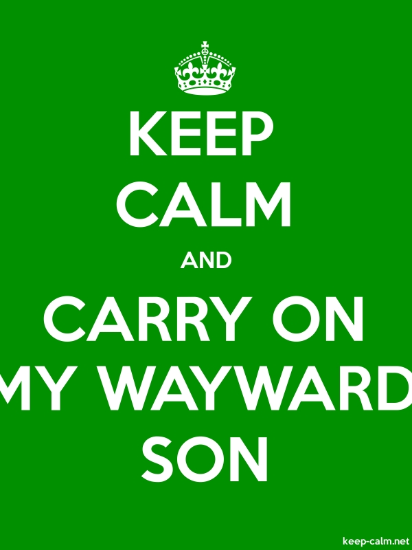 KEEP CALM AND CARRY ON MY WAYWARD SON - white/green - Default (600x800)