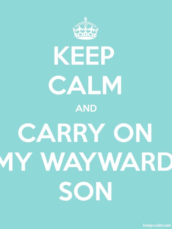 KEEP CALM AND CARRY ON MY WAYWARD SON - white/lightblue - Default (600x800)