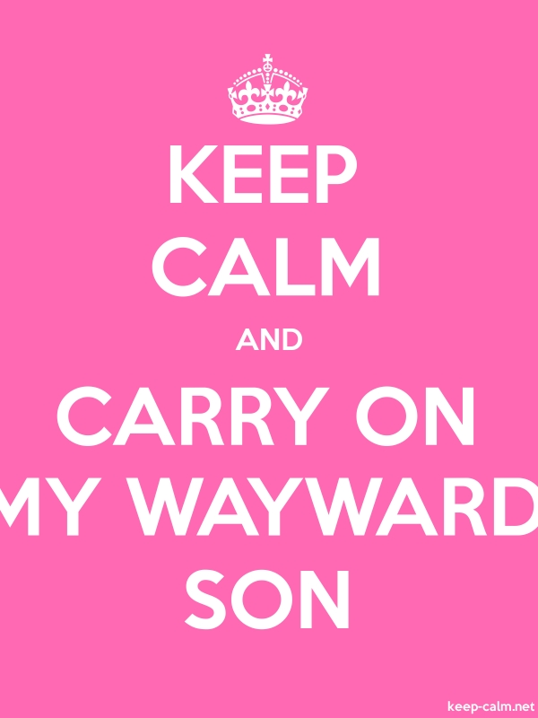 KEEP CALM AND CARRY ON MY WAYWARD SON - white/pink - Default (600x800)