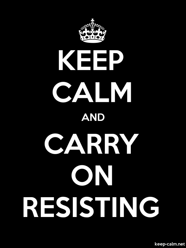 KEEP CALM AND CARRY ON RESISTING - white/black - Default (600x800)