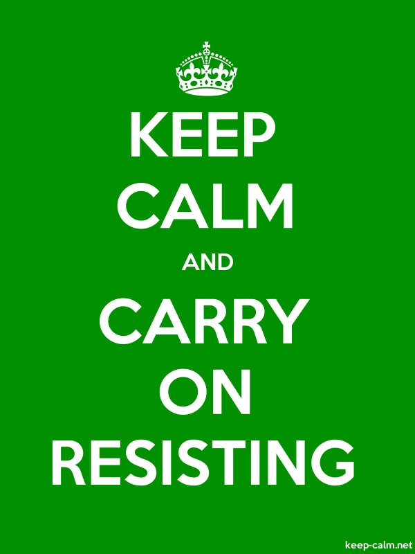 KEEP CALM AND CARRY ON RESISTING - white/green - Default (600x800)