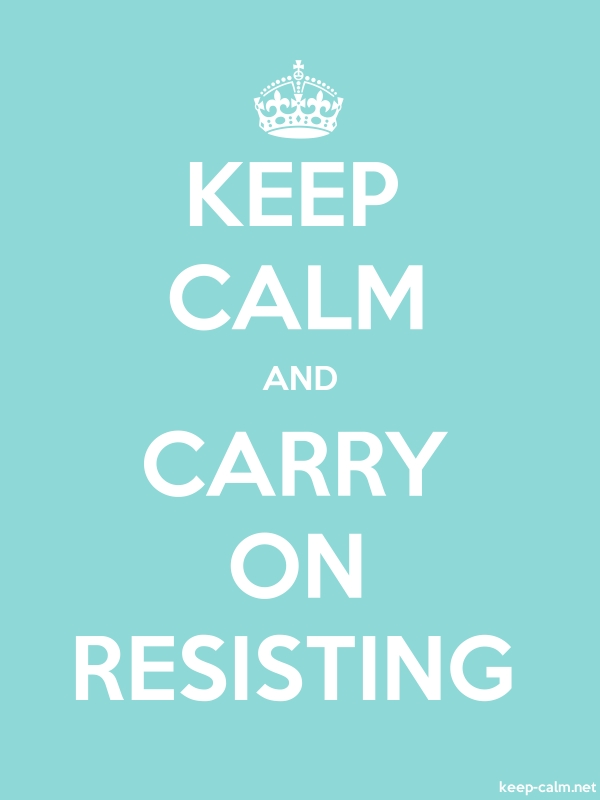 KEEP CALM AND CARRY ON RESISTING - white/lightblue - Default (600x800)