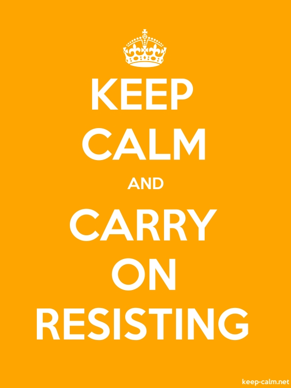KEEP CALM AND CARRY ON RESISTING - white/orange - Default (600x800)