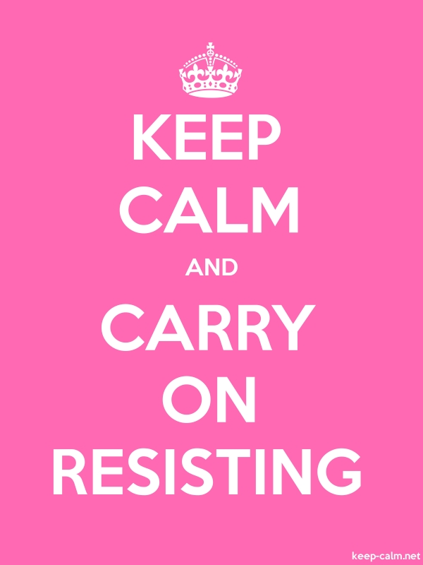 KEEP CALM AND CARRY ON RESISTING - white/pink - Default (600x800)