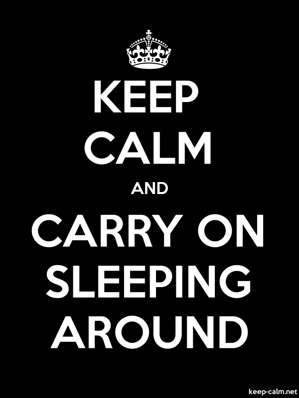 KEEP CALM AND CARRY ON SLEEPING AROUND - white/black - Default (600x800)