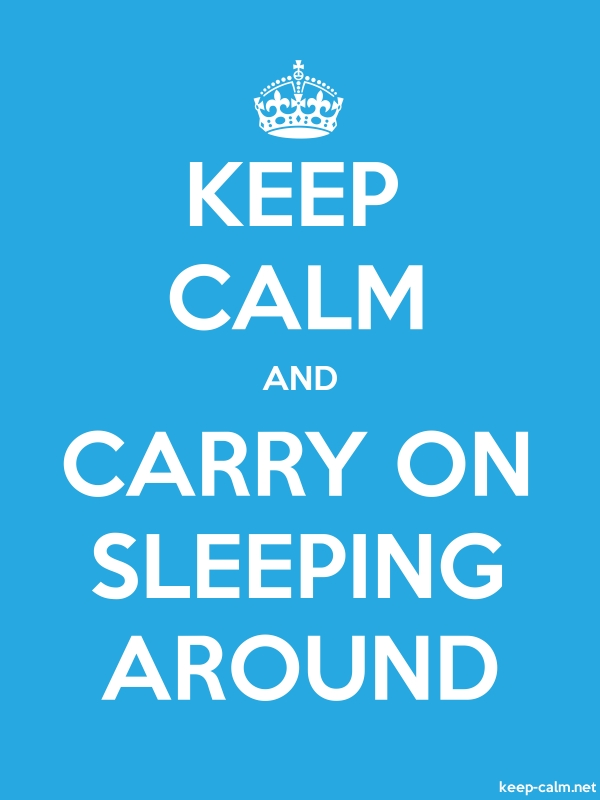 KEEP CALM AND CARRY ON SLEEPING AROUND - white/blue - Default (600x800)