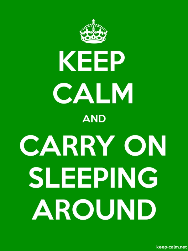 KEEP CALM AND CARRY ON SLEEPING AROUND - white/green - Default (600x800)