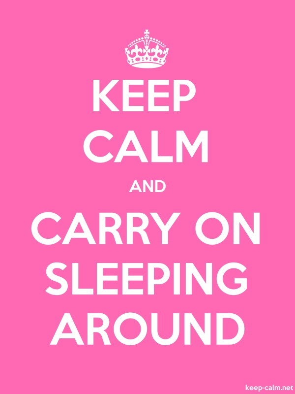 KEEP CALM AND CARRY ON SLEEPING AROUND - white/pink - Default (600x800)