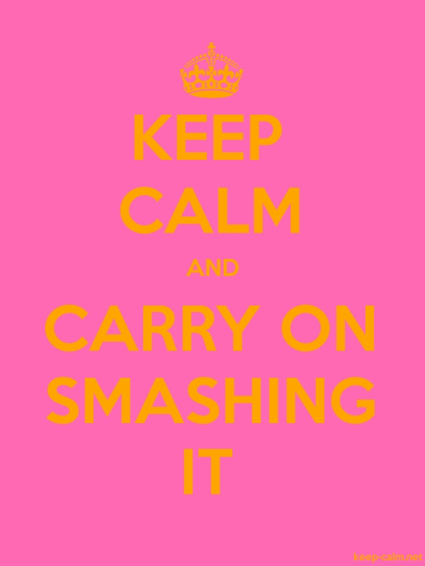 KEEP CALM AND CARRY ON SMASHING IT - orange/pink - Default (600x800)