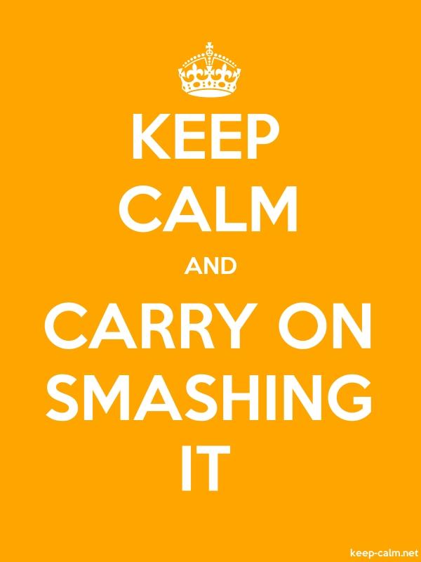 KEEP CALM AND CARRY ON SMASHING IT - white/orange - Default (600x800)
