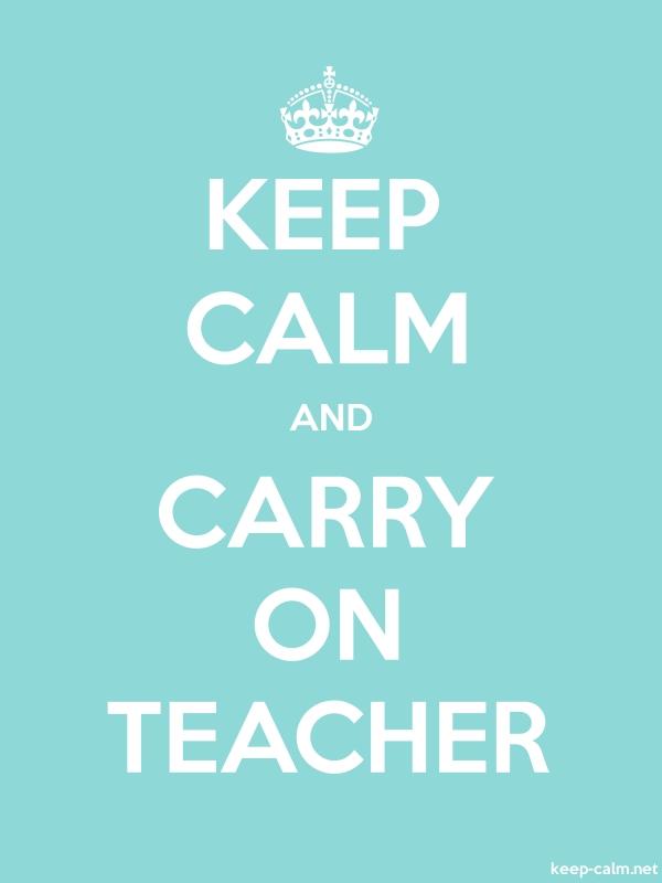 KEEP CALM AND CARRY ON TEACHER - white/lightblue - Default (600x800)