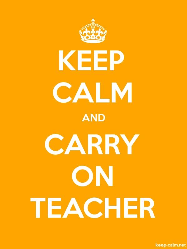 KEEP CALM AND CARRY ON TEACHER - white/orange - Default (600x800)
