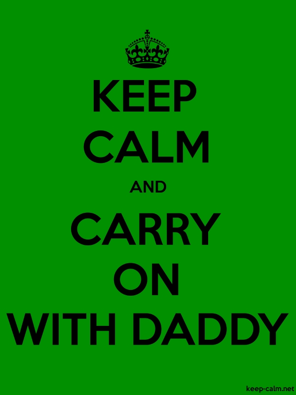 KEEP CALM AND CARRY ON WITH DADDY - black/green - Default (600x800)