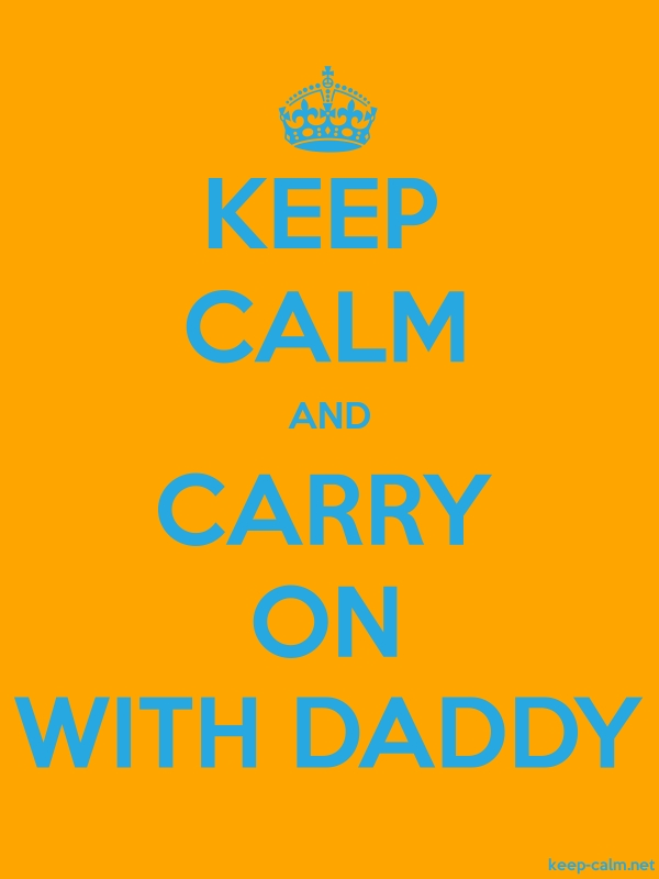 KEEP CALM AND CARRY ON WITH DADDY - blue/orange - Default (600x800)