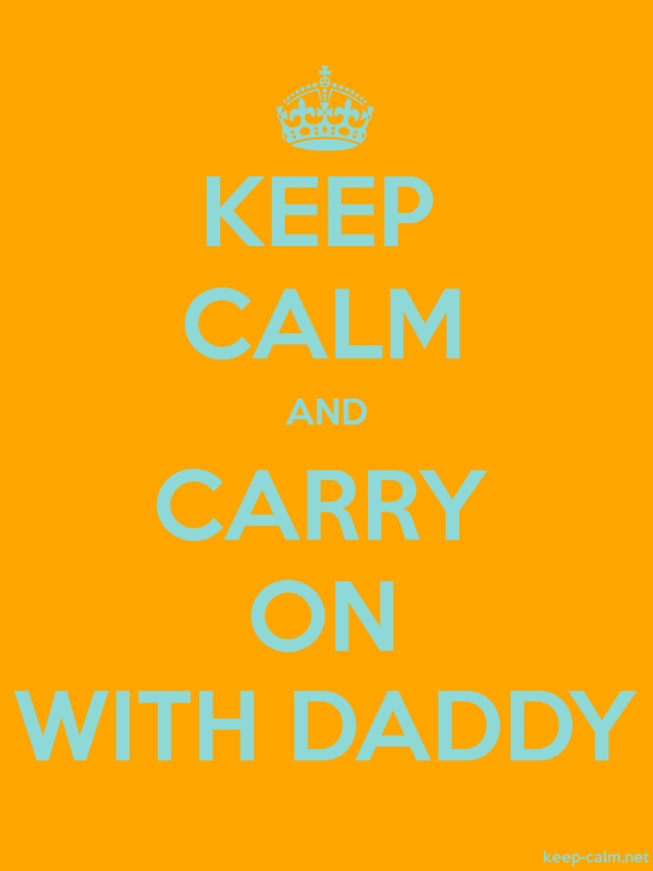 KEEP CALM AND CARRY ON WITH DADDY - lightblue/orange - Default (600x800)