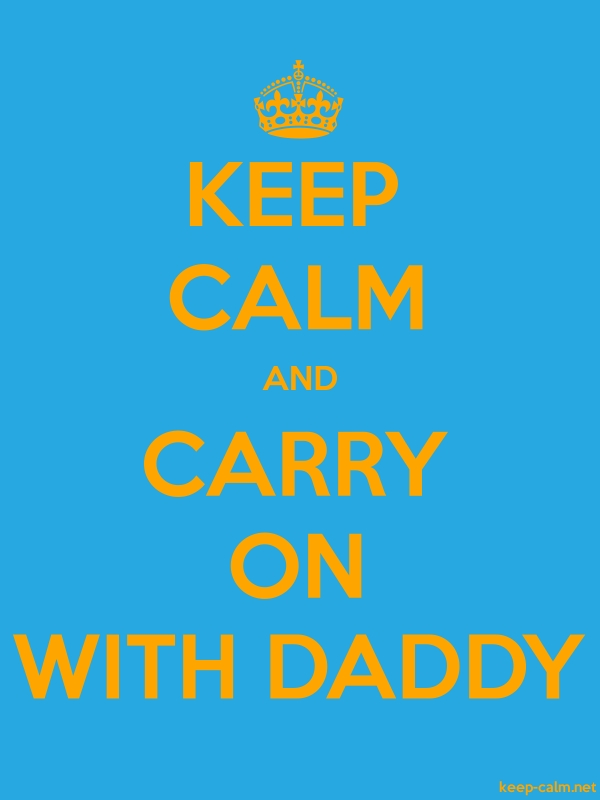 KEEP CALM AND CARRY ON WITH DADDY - orange/blue - Default (600x800)