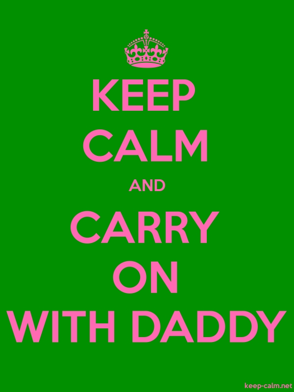 KEEP CALM AND CARRY ON WITH DADDY - pink/green - Default (600x800)