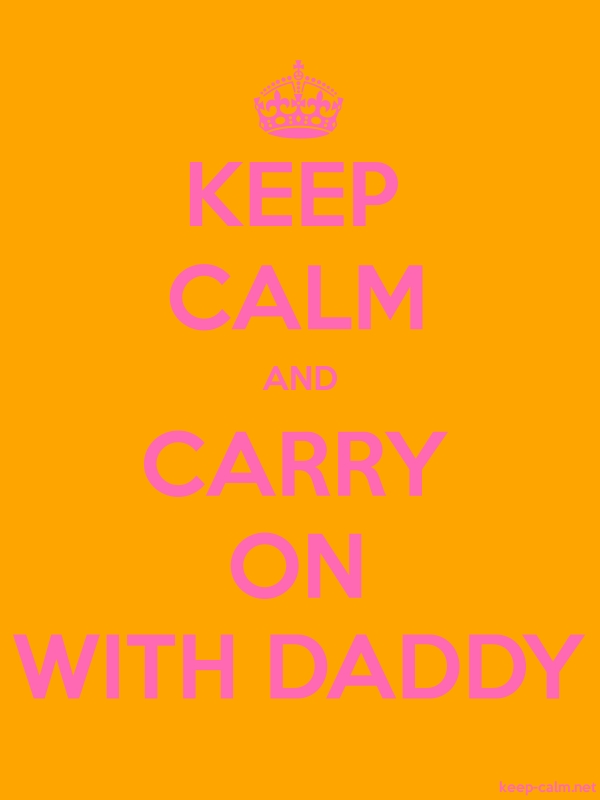 KEEP CALM AND CARRY ON WITH DADDY - pink/orange - Default (600x800)