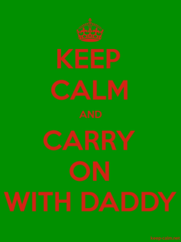 KEEP CALM AND CARRY ON WITH DADDY - red/green - Default (600x800)