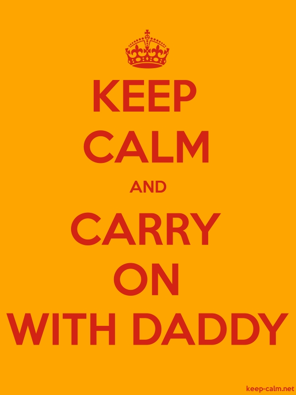 KEEP CALM AND CARRY ON WITH DADDY - red/orange - Default (600x800)