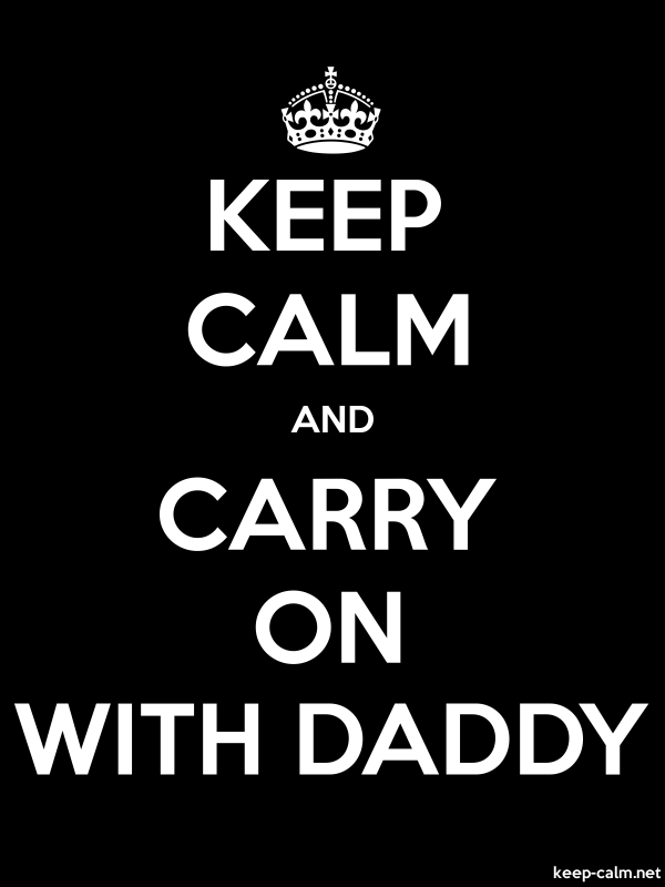 KEEP CALM AND CARRY ON WITH DADDY - white/black - Default (600x800)