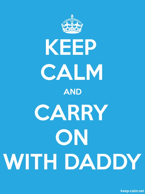 KEEP CALM AND CARRY ON WITH DADDY - white/blue - Default (600x800)
