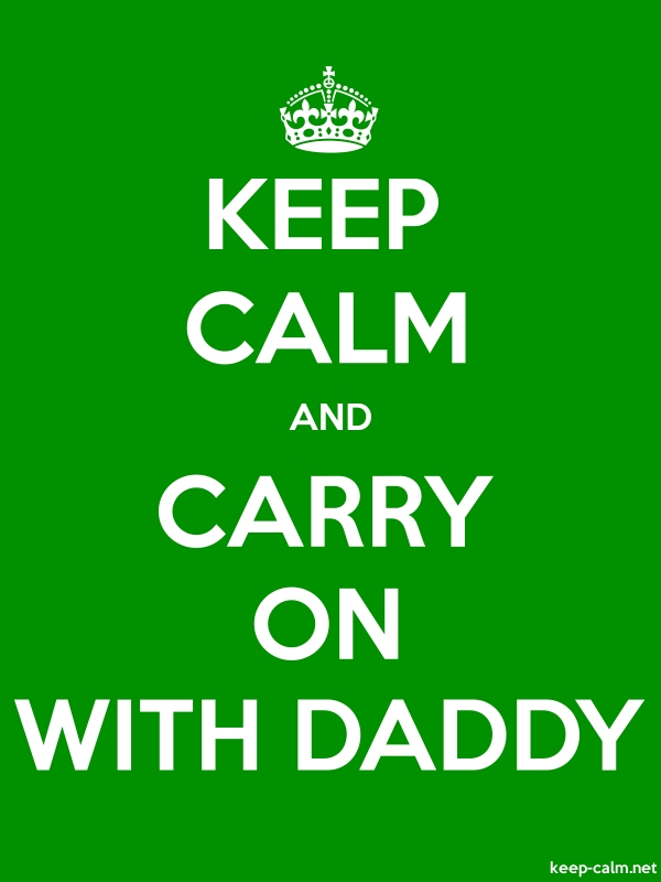 KEEP CALM AND CARRY ON WITH DADDY - white/green - Default (600x800)