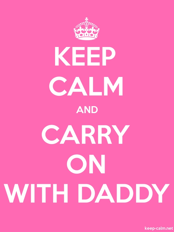 KEEP CALM AND CARRY ON WITH DADDY - white/pink - Default (600x800)